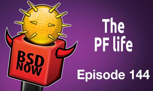 The PF life | BSD Now 144