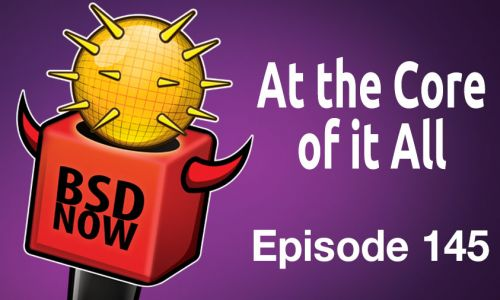 At the Core of it all | BSD Now 145