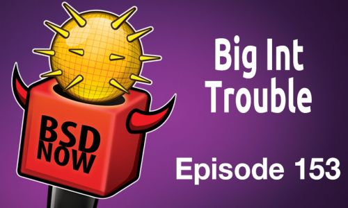 Big Int Trouble | BSD Now 153