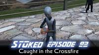 Caught in the Crossfire | STOked 92