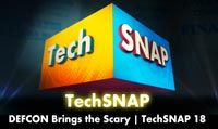 DEFCON Brings the Scary | TechSNAP 18
