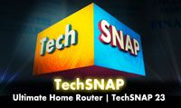 Ultimate Home Router | TechSNAP 23