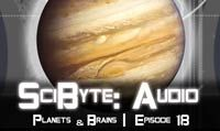 Planets & Brains | SciByte 18