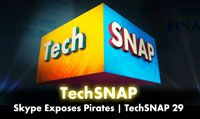 Skype Exposes Pirates | TechSNAP 29