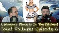 A Woman's Place is In The Kitchen? | Joint Failures 6