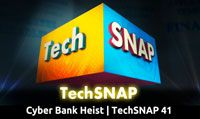 Cyber Bank Heist | TechSNAP 41