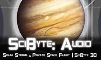 Solar Storms & Private Space Flight | SciByte 30