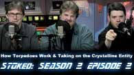 STOked S02E02: How Torpedoes Work & Taking on the Crystalline Entity