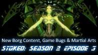 STOked S02E03: New Borg Content, Game Bugs & Martial Arts
