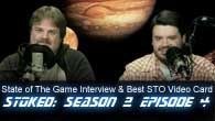 STOked S02E04: State of The Game Interview & Best STO Video Card