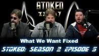 STOked Season 2 Episode 5: What We Want Fixed