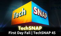 First Day Fail | TechSNAP 45