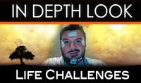 Life Challenges | In Depth Look