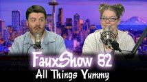 All Things Yummy | FauxShow 82