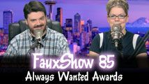 Always Wanted Awards | FauxShow 85
