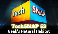 Geek's Natural Habitat | TechSNAP 53
