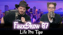 Life Pro Tips | FauxShow 87