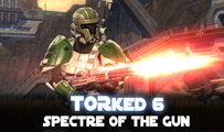 Spectre of the Gun | TORked 6