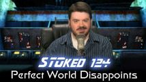 Perfect World Disappoints | STOked 124
