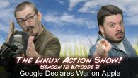 Google Declares War on Apple! The Linux Action Show! s12e2