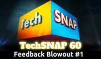 Feedback Blowout #1 | TechSNAP 60