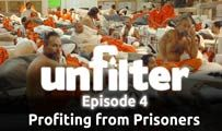 Profiting from Prisoners | Unfilter 4