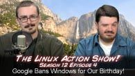 Google Bans Windows for Our Birthday! | Linux Action Show s12e04