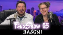 BACON! | FauxShow 95