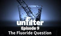 The Fluoride Question | Unfilter 9