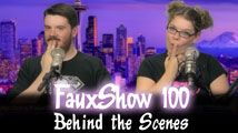 Behind the Scenes | FauxShow 100