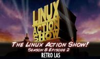 RETRO: The Linux Action Show! s9e02