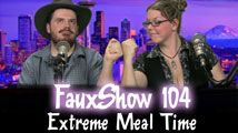 Extreme Meal Time | FauxShow 104