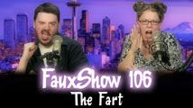 The Fart | FauxShow 106