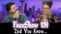 Did you know… | FauxShow 108