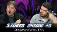 Diplomatic Walk Thru | STOked 45