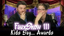 Kids Say… Awards | FauxShow 111
