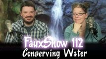 Conserving Water | FauxShow 112