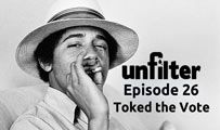 Toked the Vote | Unfilter 26