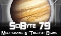 Multitasking & Tractor Beams | SciByte 79