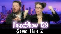 Game Time 2 | FauxShow 129