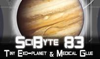 Tiny Exo-planet & Medical Glue | SciByte 83
