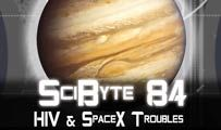 HIV & SpaceX Troubles | SciByte 84