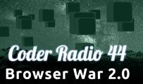 Browser War 2.0 | CR 44