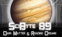 Dark Matter & Reading Dreams | SciByte 89