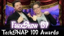 TechSNAP 100 Awards | FauxShow 137
