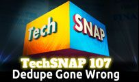 Dedupe Gone Wrong | TechSNAP 107