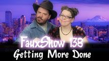Get More Done | FauxShow 138