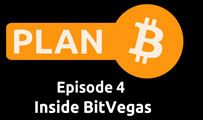 Inside BitVegas | Plan B 4
