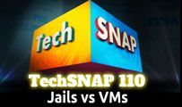 Jails vs VMs | TechSNAP 110