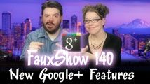 New Google+ Features | FauxShow 140